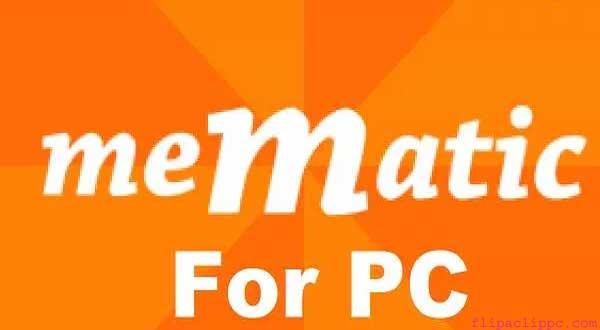 Mematic the Meme maker on PC Windows